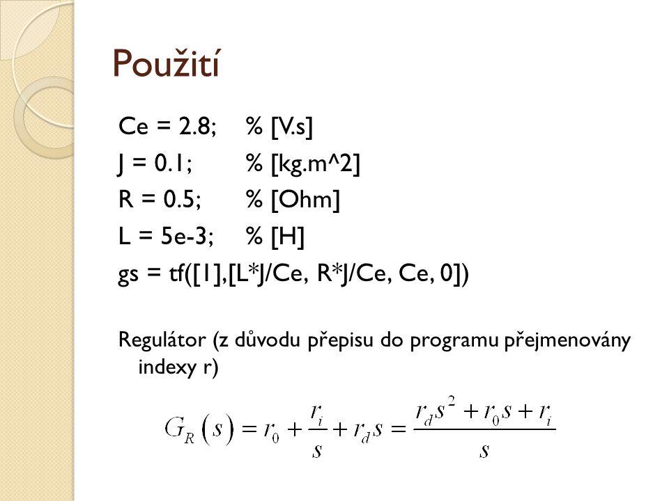 Použití Ce = 2.8; % [V.s] J = 0.1; % [kg.m^2] R = 0.5; % [Ohm]